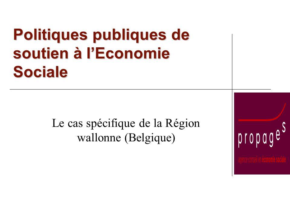 Politiques publiques de soutien à lEconomie Sociale Le cas spécifique de la Région wallonne (Belgique)