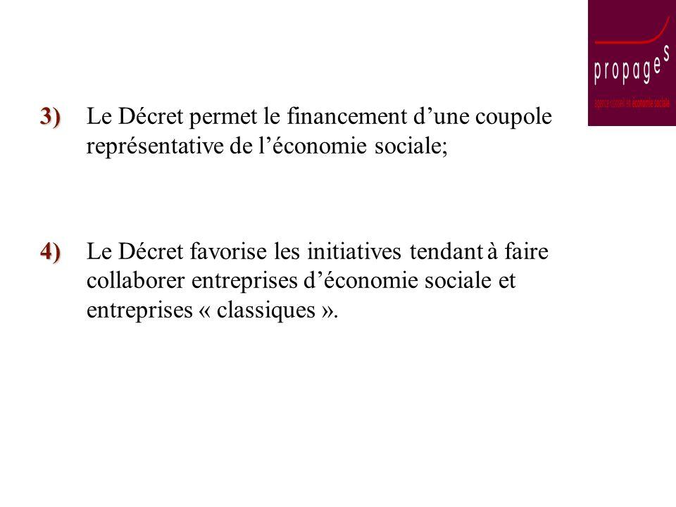 3) 3)Le Décret permet le financement dune coupole représentative de léconomie sociale; 4) 4)Le Décret favorise les initiatives tendant à faire collaborer entreprises déconomie sociale et entreprises « classiques ».
