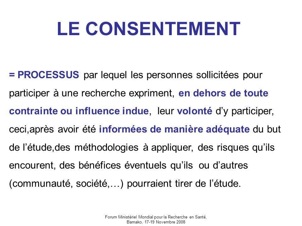Forum Ministériel Mondial pour la Recherche en Santé, Bamako, 17-19 Novembre 2008 LE CONSENTEMENT = PROCESSUS par lequel les personnes sollicitées pou