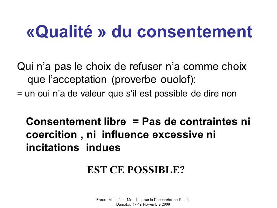 Forum Ministériel Mondial pour la Recherche en Santé, Bamako, 17-19 Novembre 2008 «Qualité » du consentement Qui na pas le choix de refuser na comme c