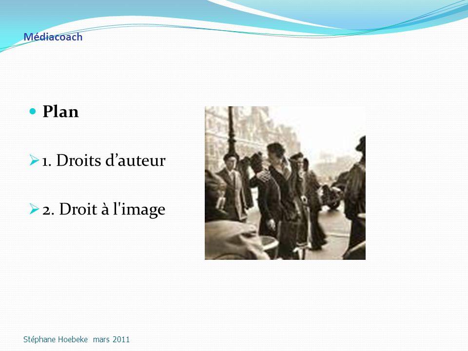 Médiacoach Plan 1. Droits dauteur 2. Droit à l image Stéphane Hoebeke mars 2011