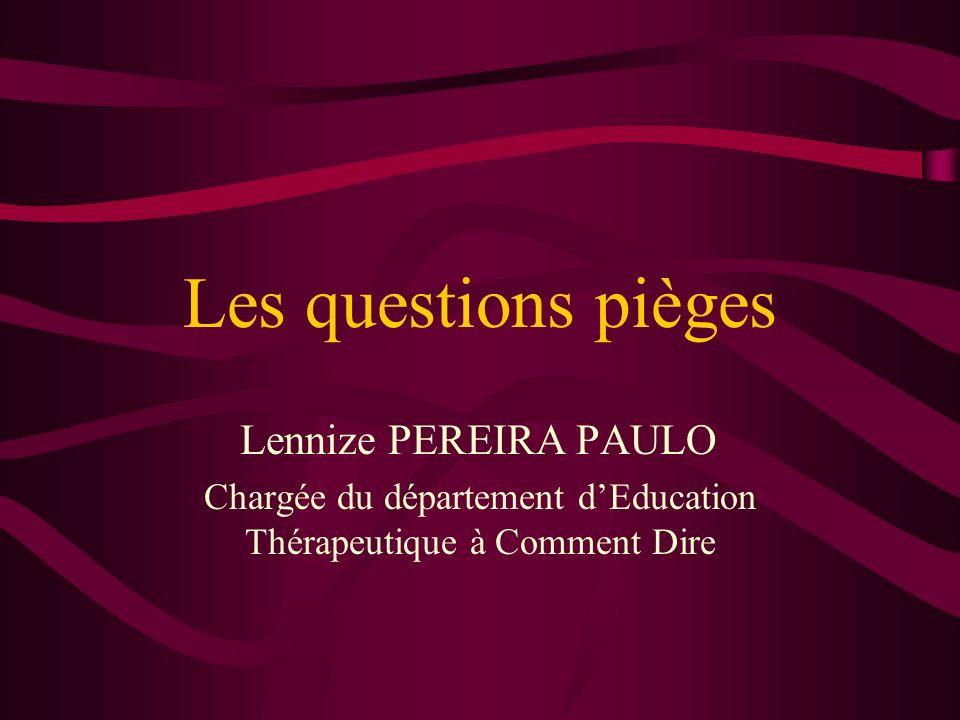 Les questions pièges Lennize PEREIRA PAULO Chargée du département dEducation Thérapeutique à Comment Dire