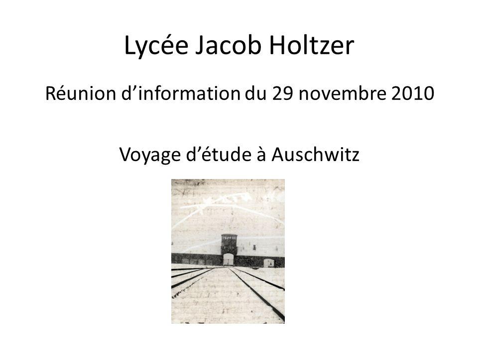 Lycée Jacob Holtzer Réunion dinformation du 29 novembre 2010 Voyage détude à Auschwitz