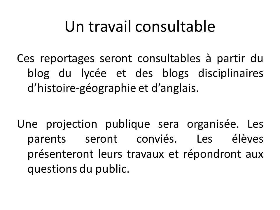 Un travail consultable Ces reportages seront consultables à partir du blog du lycée et des blogs disciplinaires dhistoire-géographie et danglais. Une