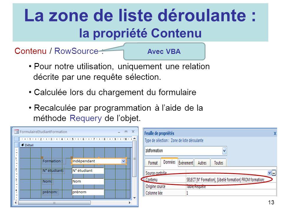 13 Contenu / RowSource : Pour notre utilisation, uniquement une relation décrite par une requête sélection. Calculée lors du chargement du formulaire