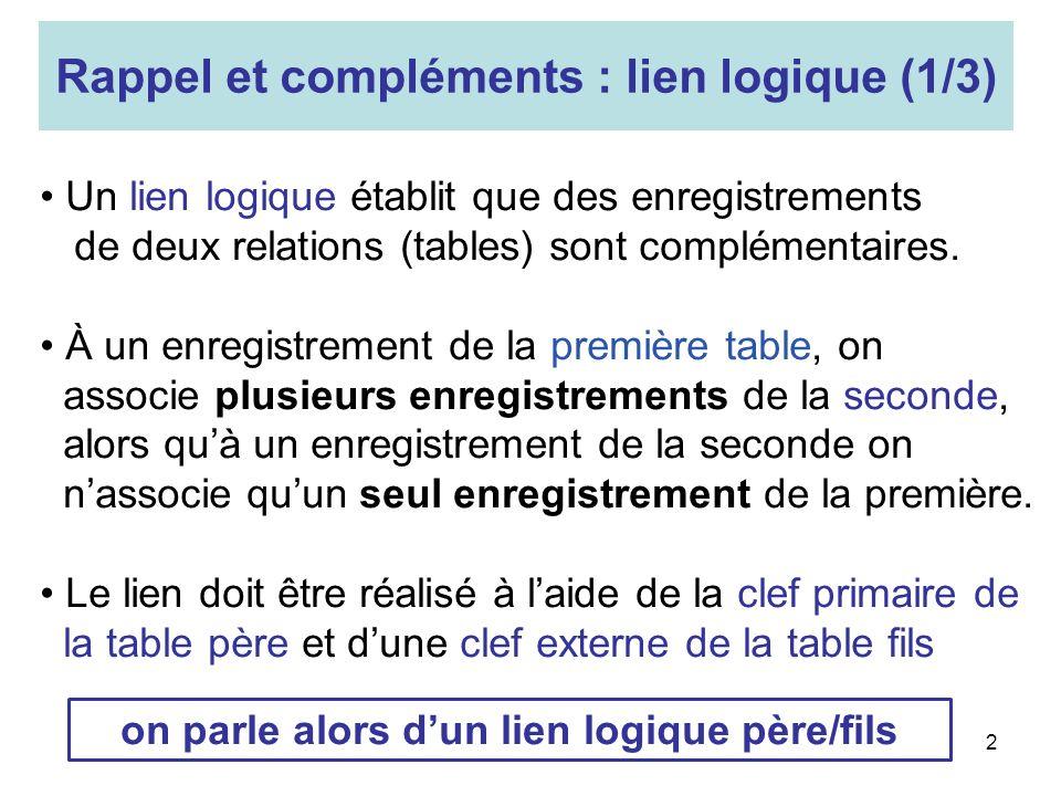 2 Un lien logique établit que des enregistrements de deux relations (tables) sont complémentaires. À un enregistrement de la première table, on associ