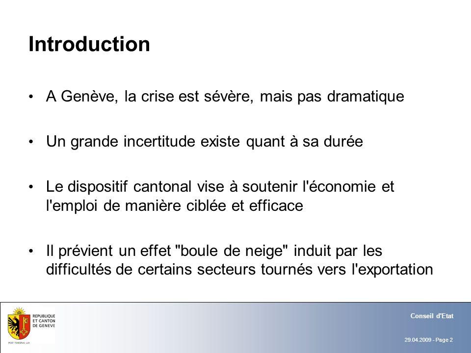 29.04.2009 - Page 2 Conseil d'Etat Introduction A Genève, la crise est sévère, mais pas dramatique Un grande incertitude existe quant à sa durée Le di