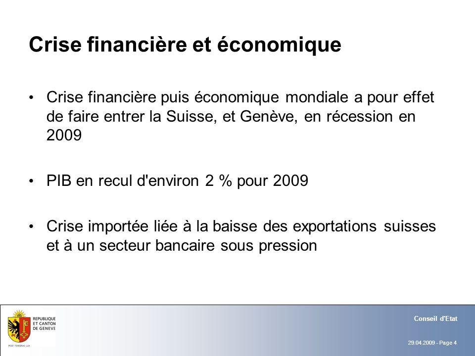 29.04.2009 - Page 4 Conseil d'Etat Crise financière et économique Crise financière puis économique mondiale a pour effet de faire entrer la Suisse, et