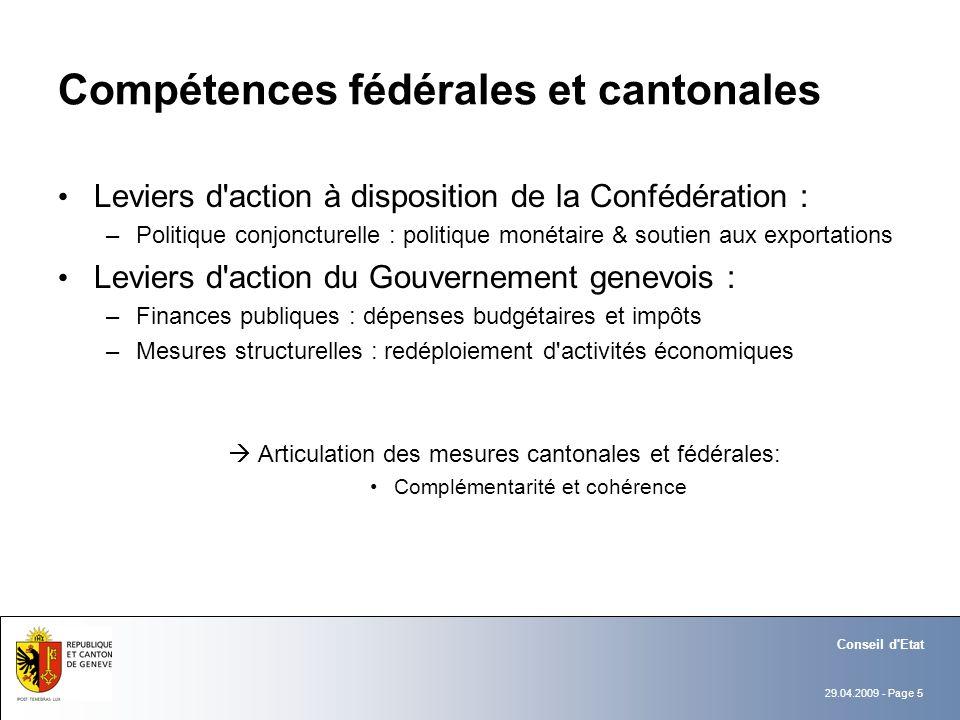 29.04.2009 - Page 5 Conseil d'Etat Compétences fédérales et cantonales Leviers d'action à disposition de la Confédération : –Politique conjoncturelle