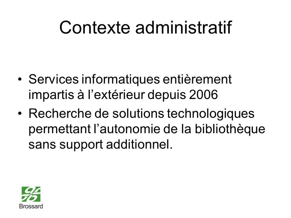 Contexte administratif Services informatiques entièrement impartis à lextérieur depuis 2006 Recherche de solutions technologiques permettant lautonomie de la bibliothèque sans support additionnel.