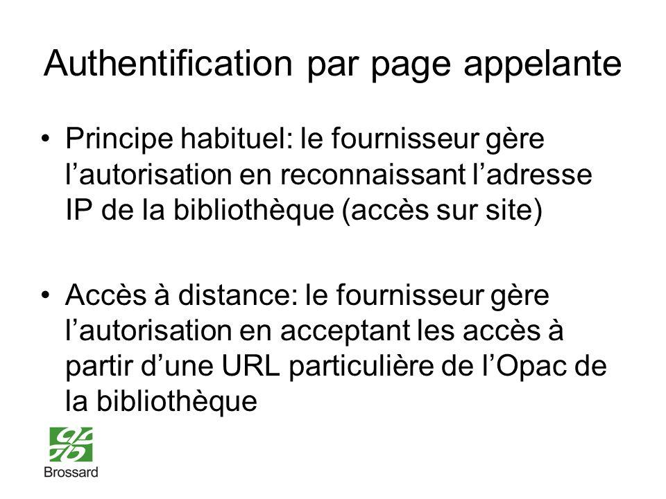 Authentification par page appelante Principe habituel: le fournisseur gère lautorisation en reconnaissant ladresse IP de la bibliothèque (accès sur site) Accès à distance: le fournisseur gère lautorisation en acceptant les accès à partir dune URL particulière de lOpac de la bibliothèque
