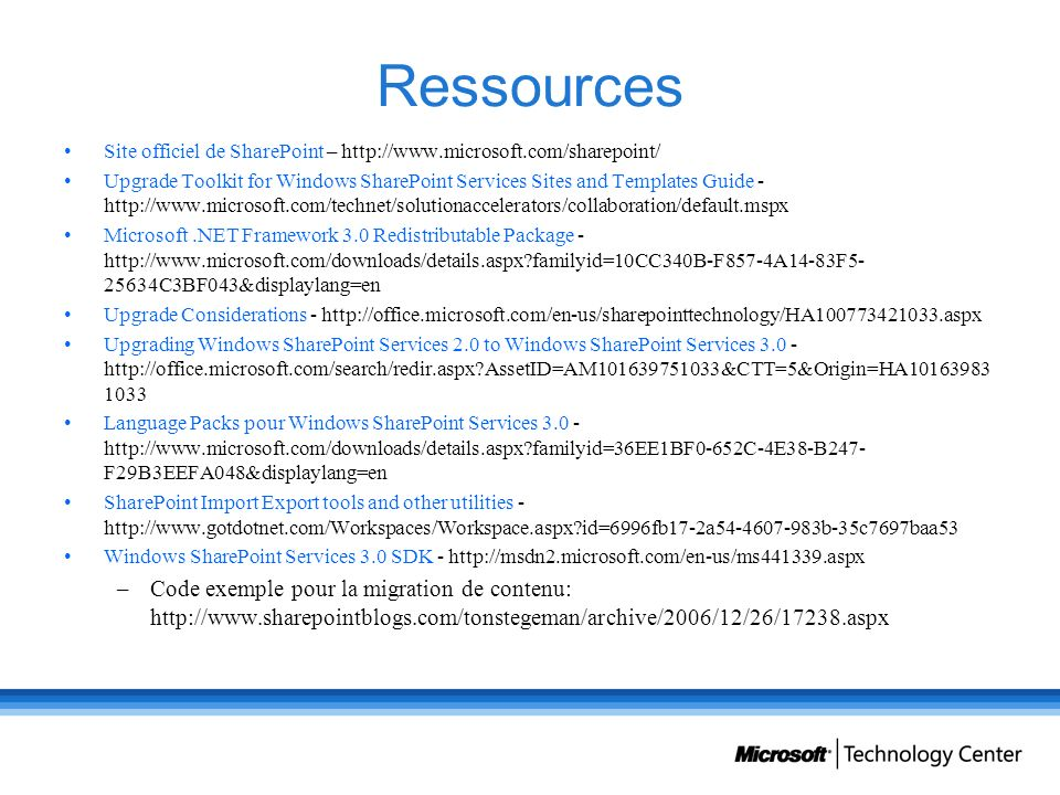 Ressources Site officiel de SharePoint – http://www.microsoft.com/sharepoint/ Upgrade Toolkit for Windows SharePoint Services Sites and Templates Guid