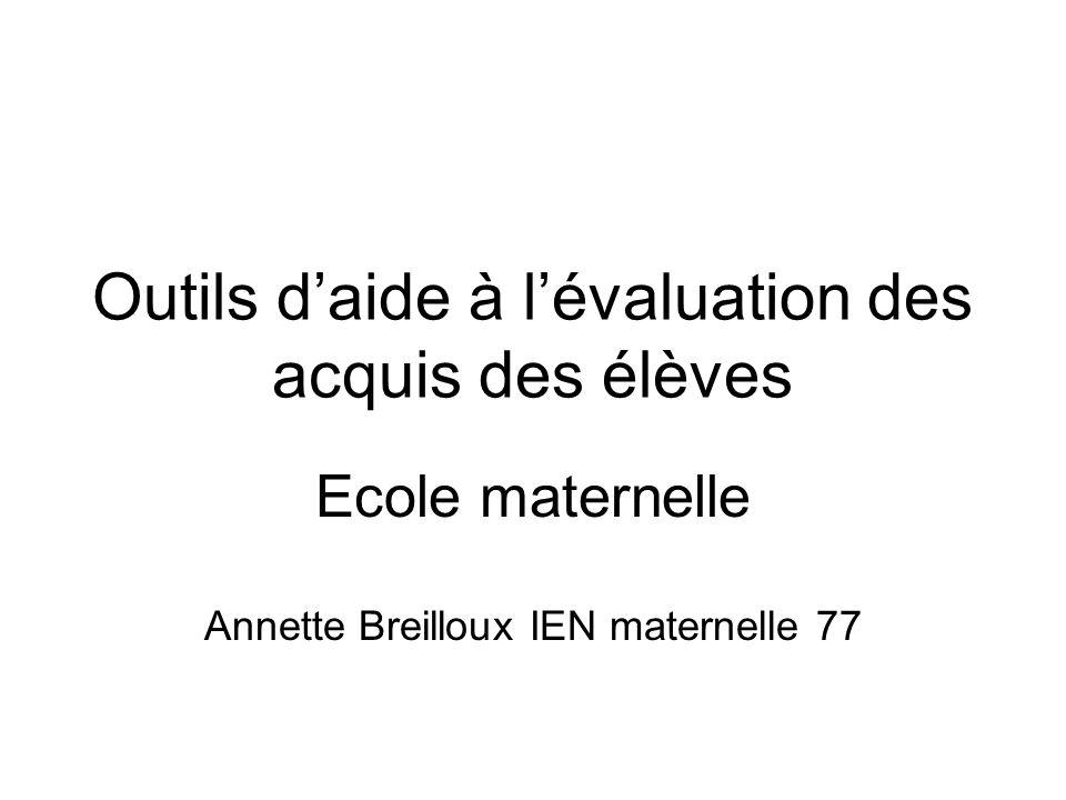 Outils daide à lévaluation des acquis des élèves Ecole maternelle Annette Breilloux IEN maternelle 77