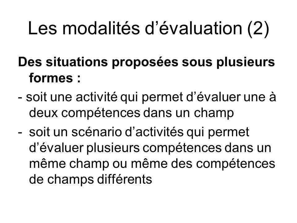 Les modalités dévaluation (2) Des situations proposées sous plusieurs formes : - soit une activité qui permet dévaluer une à deux compétences dans un