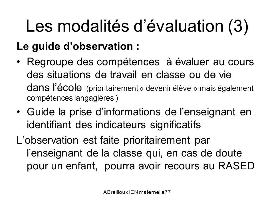 ABreilloux IEN maternelle77 Les modalités dévaluation (3) Le guide dobservation : Regroupe des compétences à évaluer au cours des situations de travai