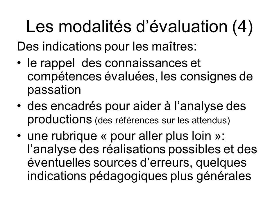 Les modalités dévaluation (4) Des indications pour les maîtres: le rappel des connaissances et compétences évaluées, les consignes de passation des en