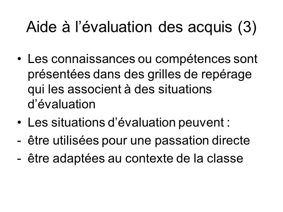 Aide à lévaluation des acquis (3) Les connaissances ou compétences sont présentées dans des grilles de repérage qui les associent à des situations dév