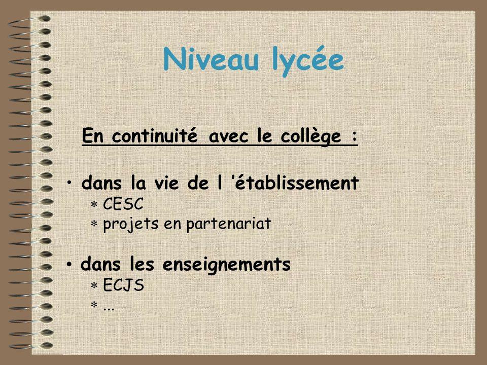 Niveau lycée En continuité avec le collège : dans la vie de l établissement CESC projets en partenariat dans les enseignements ECJS...