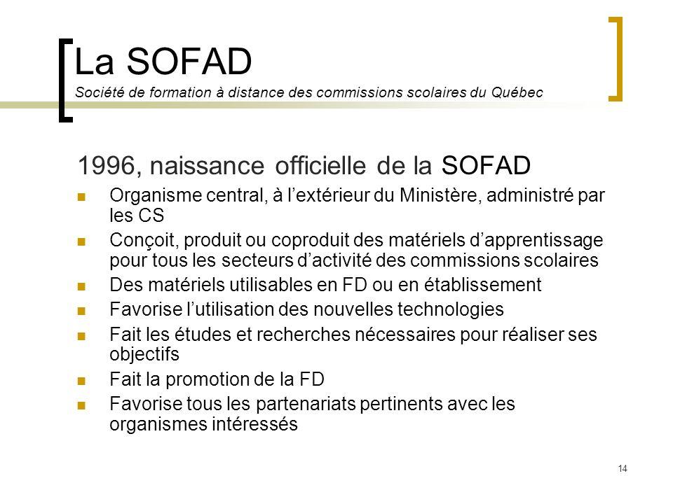 14 La SOFAD Société de formation à distance des commissions scolaires du Québec 1996, naissance officielle de la SOFAD Organisme central, à lextérieur