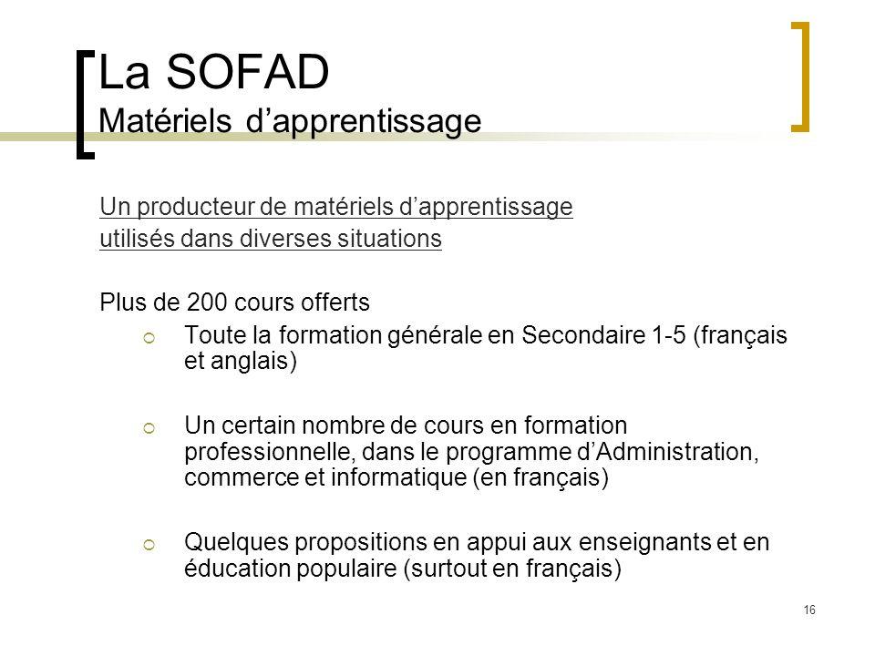 16 La SOFAD Matériels dapprentissage Un producteur de matériels dapprentissage utilisés dans diverses situations Plus de 200 cours offerts Toute la fo