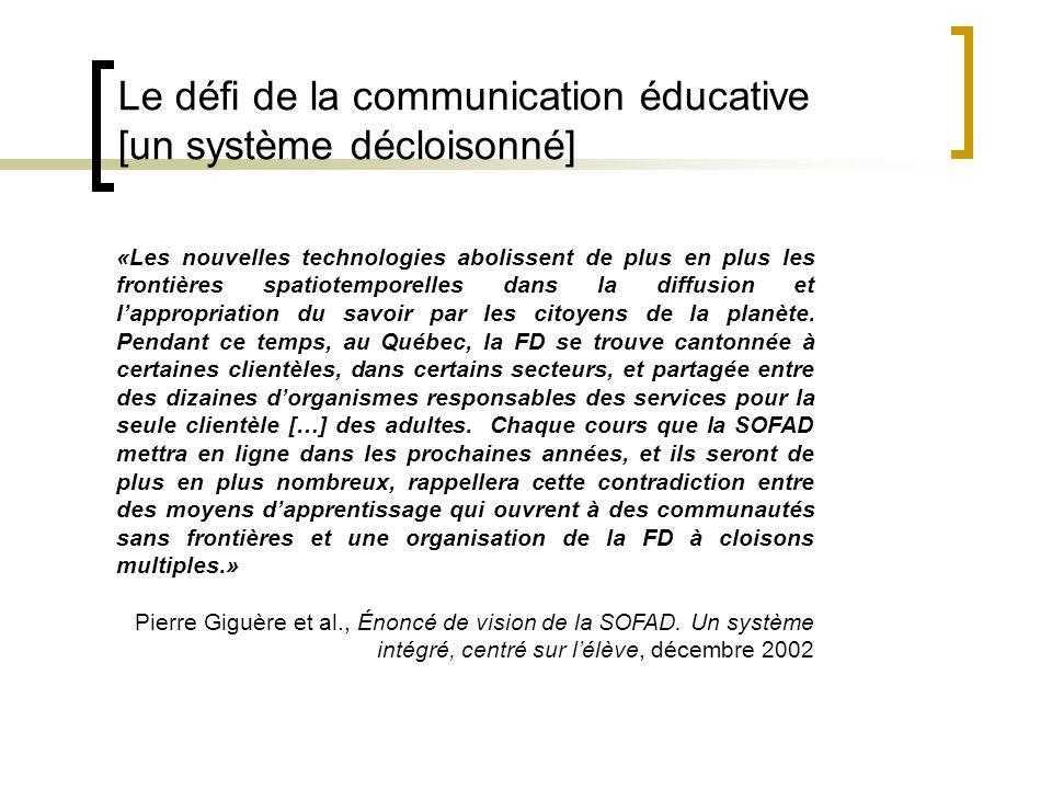 Le défi de la communication éducative [un système décloisonné] «Les nouvelles technologies abolissent de plus en plus les frontières spatiotemporelles dans la diffusion et lappropriation du savoir par les citoyens de la planète.