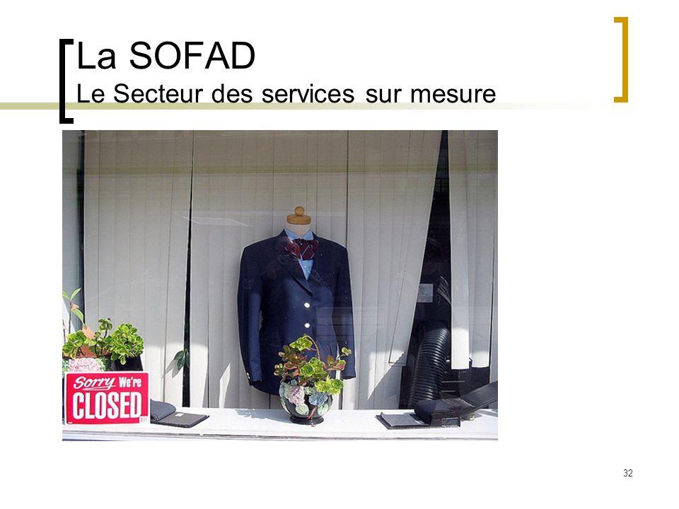 32 La SOFAD Le Secteur des services sur mesure
