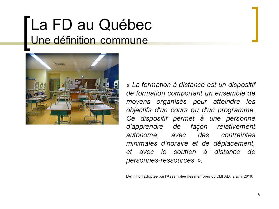 6 La FD au Québec Une définition commune « La formation à distance est un dispositif de formation comportant un ensemble de moyens organisés pour atteindre les objectifs d un cours ou d un programme.