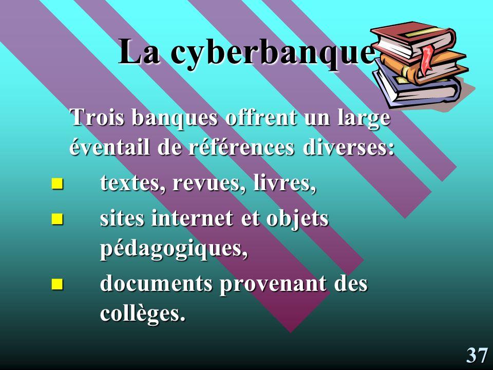 Les différents services offerts LA CYBERBANQUE: cyber-références, LA CYBERBANQUE: cyber-références, cyber-répertoire de sites, cyber-dépôt de documents.