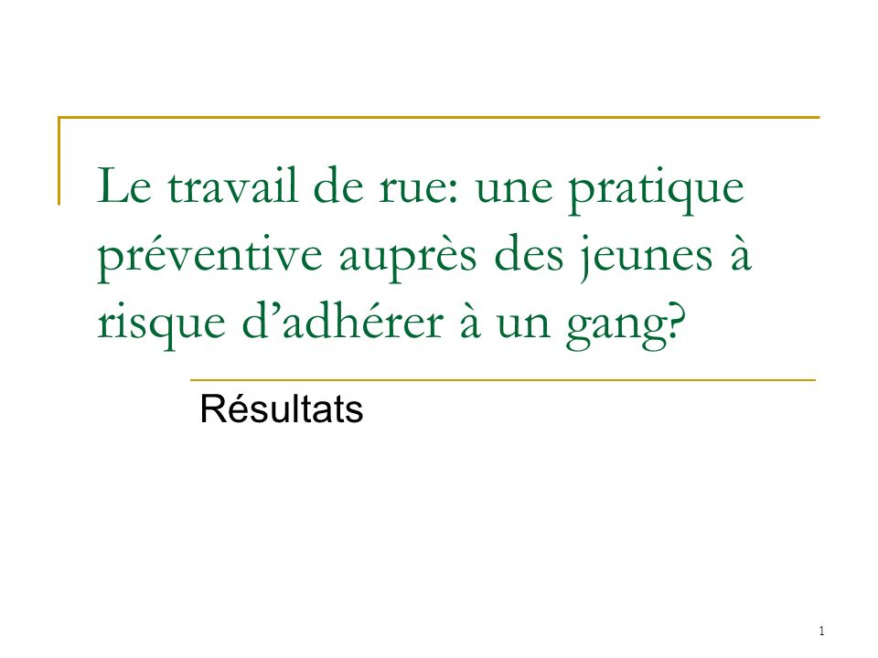 1 Le travail de rue: une pratique préventive auprès des jeunes à risque dadhérer à un gang.