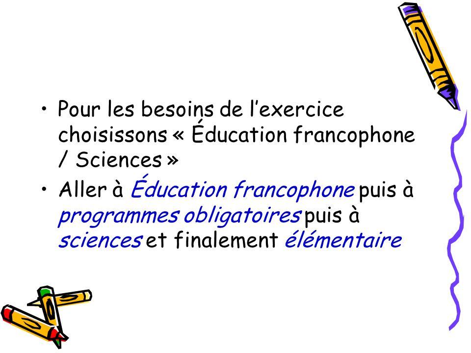 Pour les besoins de lexercice choisissons « Éducation francophone / Sciences » Aller à Éducation francophone puis à programmes obligatoires puis à sci