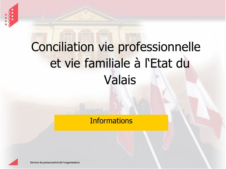 Service du personnel et de lorganisation Conciliation vie professionnelle et vie familiale à lEtat du Valais Informations