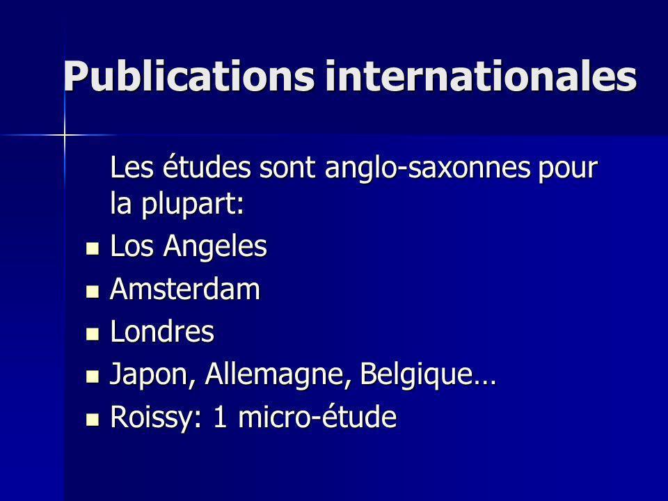 Publications internationales Les études sont anglo-saxonnes pour la plupart: Los Angeles Los Angeles Amsterdam Amsterdam Londres Londres Japon, Allemagne, Belgique… Japon, Allemagne, Belgique… Roissy: 1 micro-étude Roissy: 1 micro-étude