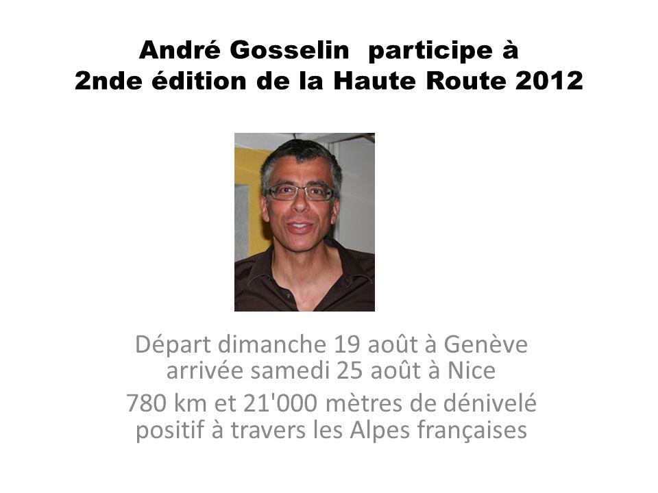 André Gosselin participe à 2nde édition de la Haute Route 2012 Départ dimanche 19 août à Genève arrivée samedi 25 août à Nice 780 km et 21 000 mètres de dénivelé positif à travers les Alpes françaises