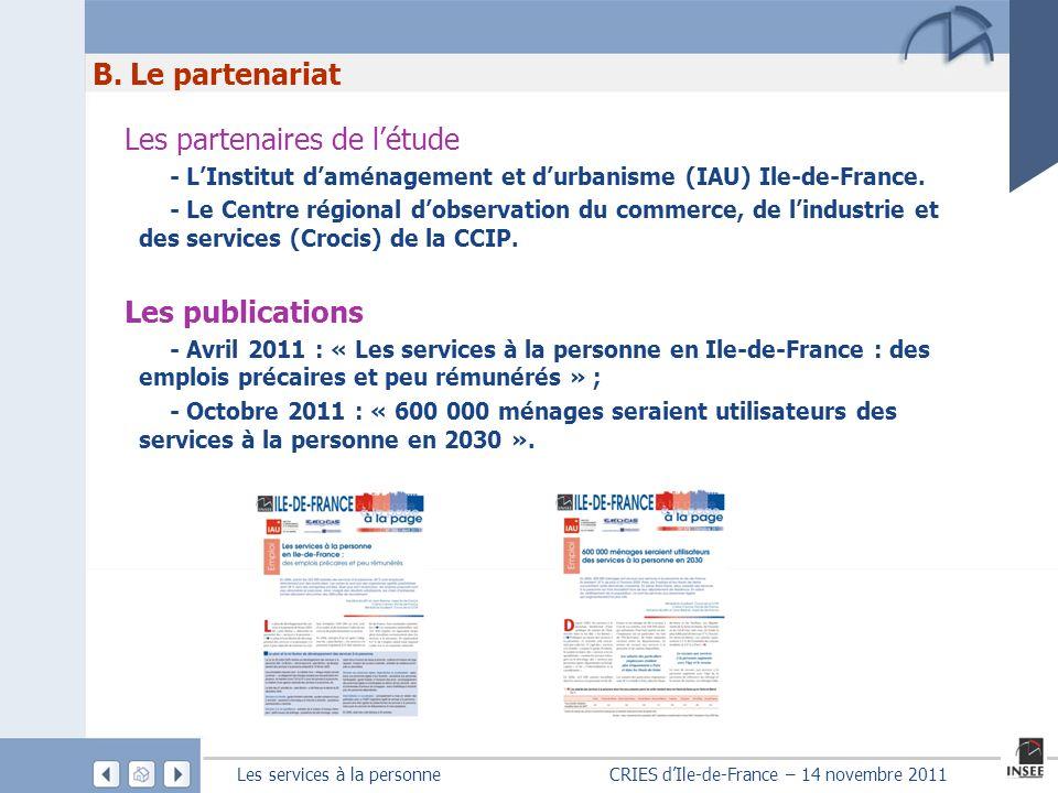 Les services à la personne CRIES dIle-de-France – 14 novembre 2011 B. Le partenariat Les partenaires de létude - LInstitut daménagement et durbanisme