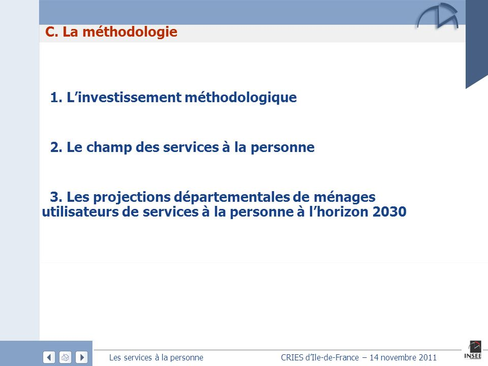 Les services à la personne CRIES dIle-de-France – 14 novembre 2011 C. La méthodologie 1. Linvestissement méthodologique 2. Le champ des services à la