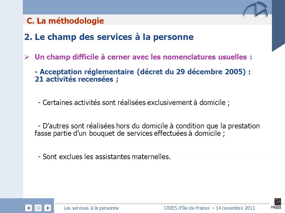 Les services à la personne CRIES dIle-de-France – 14 novembre 2011 2. Le champ des services à la personne Un champ difficile à cerner avec les nomencl