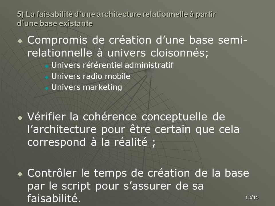 5) La faisabilité dune architecture relationnelle à partir dune base existante Compromis de création dune base semi- relationnelle à univers cloisonné