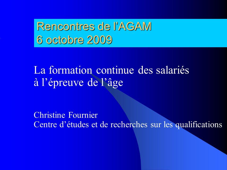 Rencontres de lAGAM 6 octobre 2009 La formation continue des salariés à lépreuve de lâge Christine Fournier Centre détudes et de recherches sur les qualifications