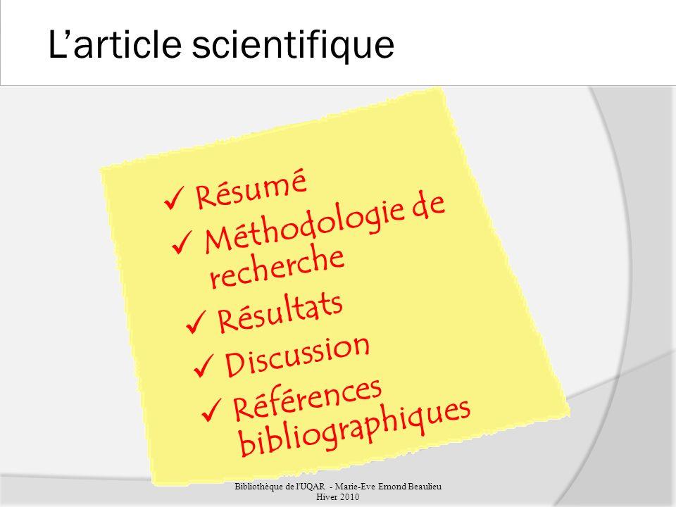 Larticle scientifique Résumé Méthodologie de recherche Résultats Discussion Références bibliographiques Bibliothèque de l UQAR - Marie-Eve Emond Beaulieu Hiver 2010