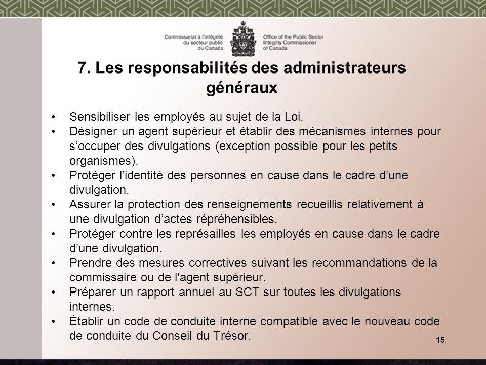 7. Les responsabilités des administrateurs généraux Sensibiliser les employés au sujet de la Loi.