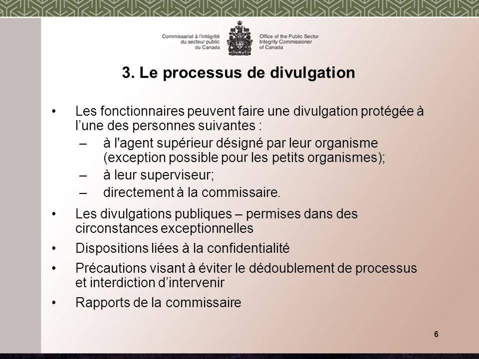 3. Le processus de divulgation Les fonctionnaires peuvent faire une divulgation protégée à lune des personnes suivantes : –à l'agent supérieur désigné