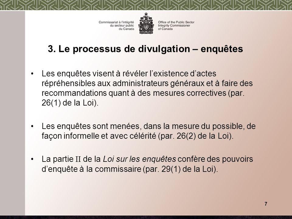 3. Le processus de divulgation – enquêtes Les enquêtes visent à révéler lexistence dactes répréhensibles aux administrateurs généraux et à faire des r