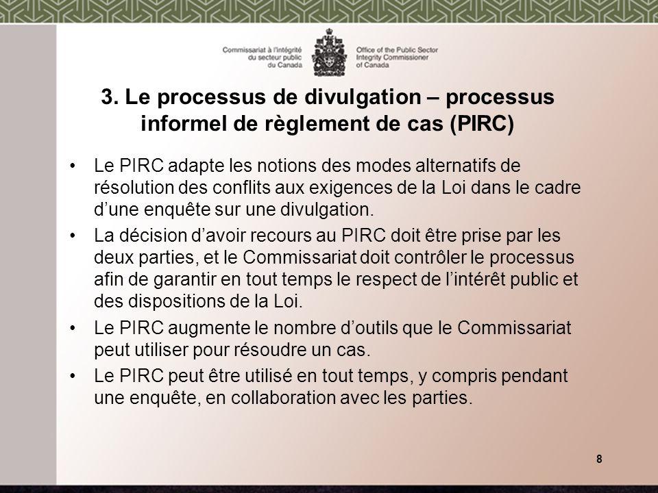 3. Le processus de divulgation – processus informel de règlement de cas (PIRC) Le PIRC adapte les notions des modes alternatifs de résolution des conf