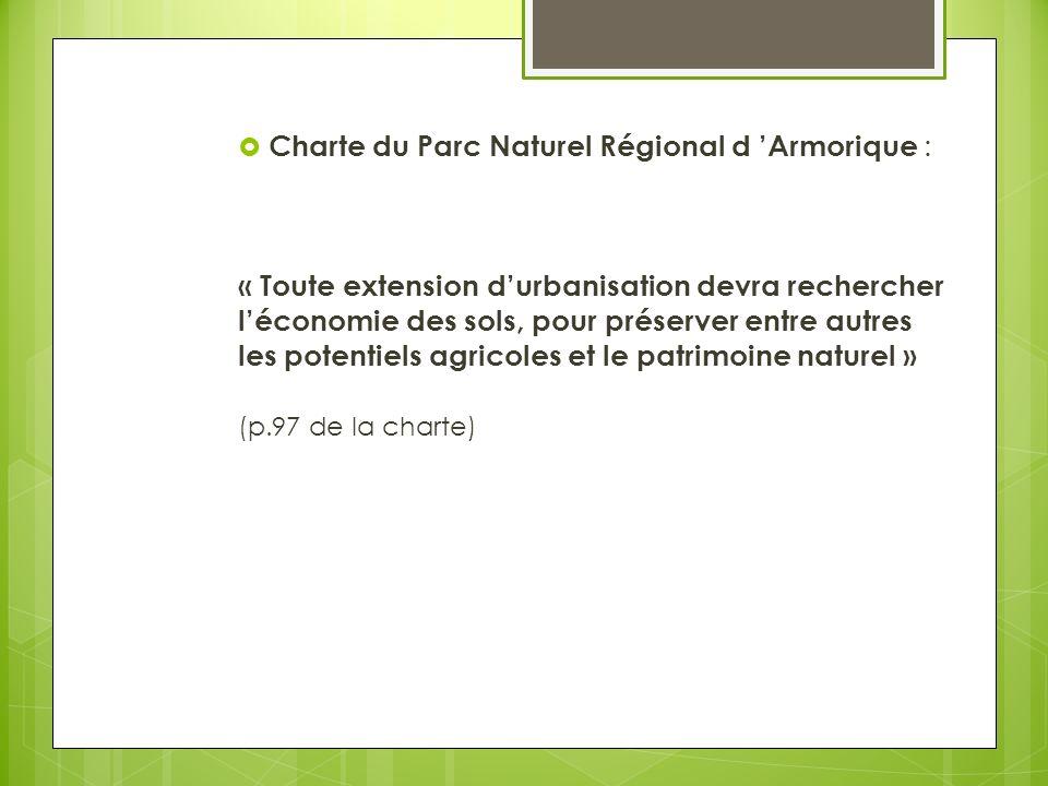 Charte du Parc Naturel Régional d Armorique : « Toute extension durbanisation devra rechercher léconomie des sols, pour préserver entre autres les potentiels agricoles et le patrimoine naturel » (p.97 de la charte)