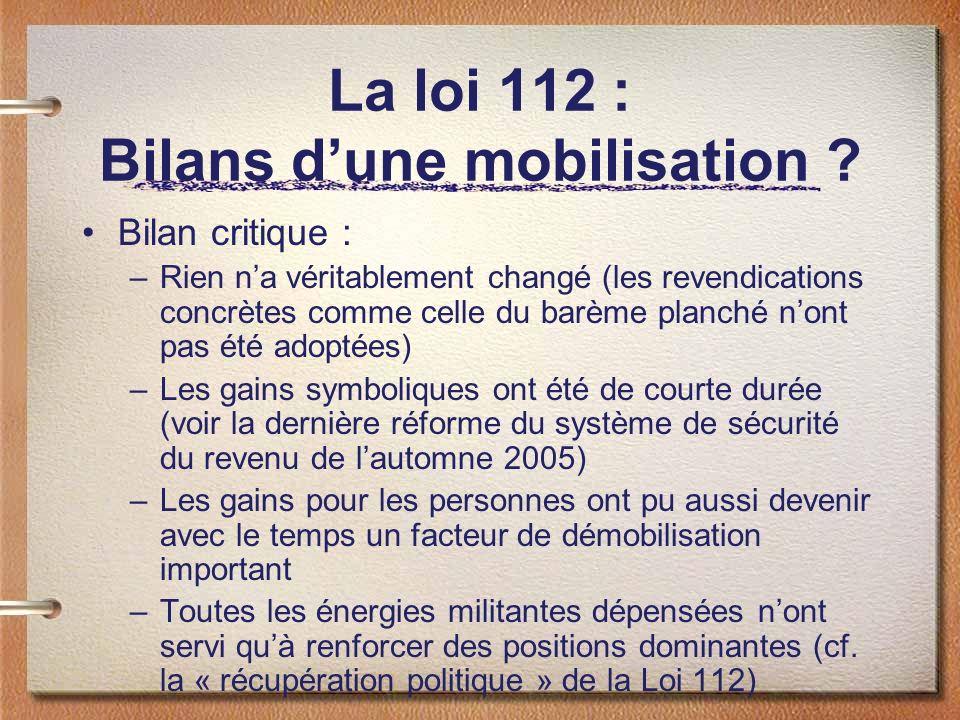 La loi 112 : Bilans dune mobilisation ? Bilan critique : –Rien na véritablement changé (les revendications concrètes comme celle du barème planché non