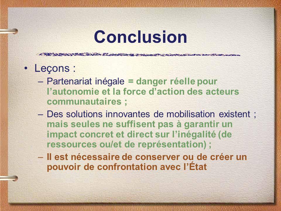 Conclusion Leçons : –Partenariat inégale = danger réelle pour lautonomie et la force daction des acteurs communautaires ; –Des solutions innovantes de