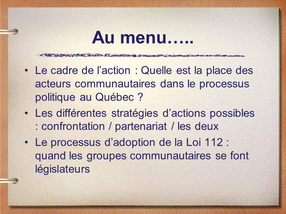 Au menu….. Le cadre de laction : Quelle est la place des acteurs communautaires dans le processus politique au Québec ? Les différentes stratégies dac