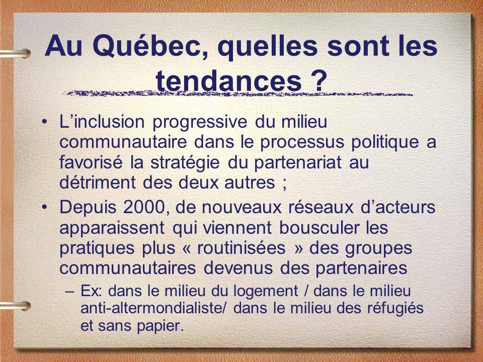 Au Québec, quelles sont les tendances ? Linclusion progressive du milieu communautaire dans le processus politique a favorisé la stratégie du partenar