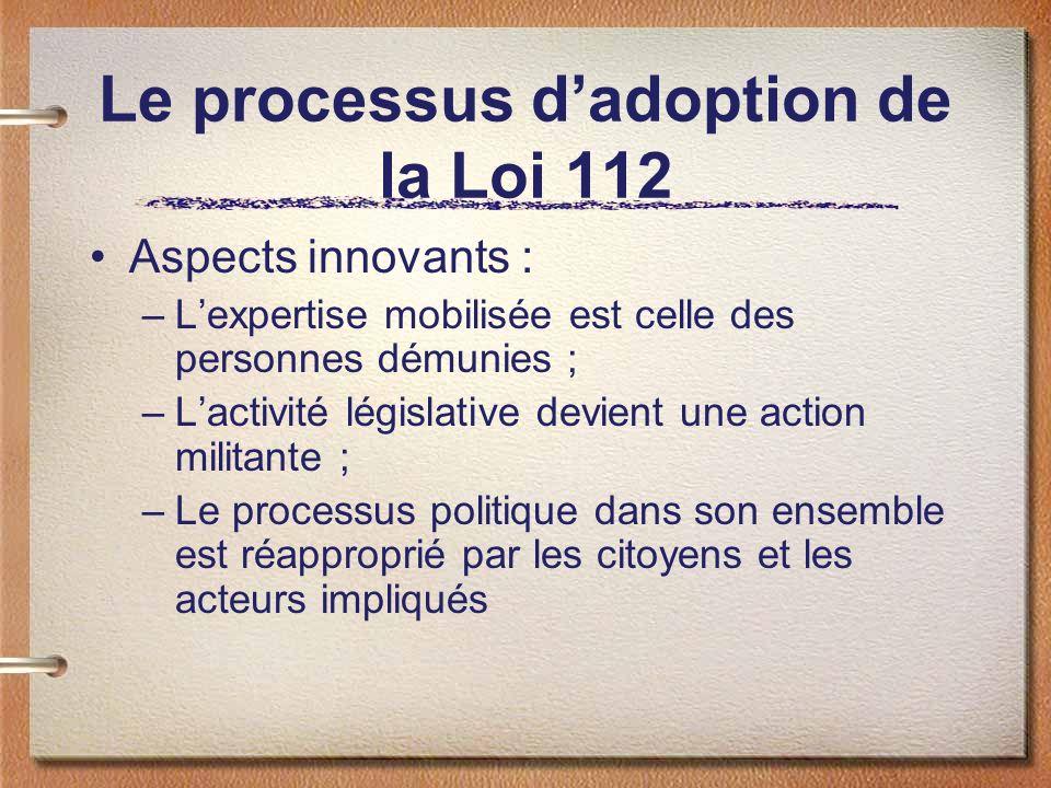 Le processus dadoption de la Loi 112 Aspects innovants : –Lexpertise mobilisée est celle des personnes démunies ; –Lactivité législative devient une a