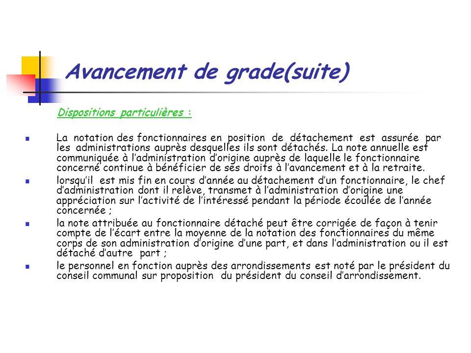Avancement de grade(suite) Dispositions particulières : La notation des fonctionnaires en position de détachement est assurée par les administrations